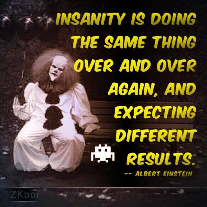 Insanity …
